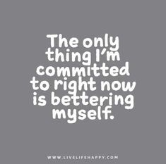 The-only-thing-Im-committed-to-right-now-is-bettering-myself