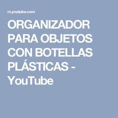 ORGANIZADOR PARA OBJETOS CON BOTELLAS PLÁSTICAS - YouTube