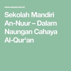 Sekolah Mandiri An-Nuur – Dalam Naungan Cahaya Al-Qur'an Limo, Quran, Holy Quran