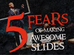 5 Fears of Making Awesome Slides by esPrezo via slideshare