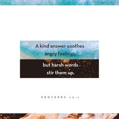 A kind answer soothes angry feelings, but harsh words stir them up.