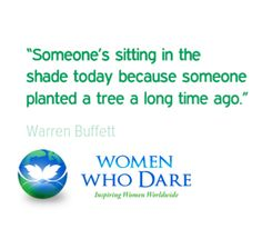 """""""Someone's sitting in the shade today because someone planted a tree a long time ago.""""  #wordstoliveby  http://women-who-dare.com/"""