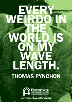 Thomas Pynchon (https://www.facebook.com/eisenhowerlibrary ) - Even though I'm not exactly a Pynchon fan...