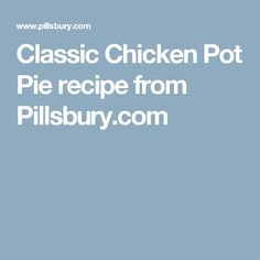 Classic Chicken Pot Pie recipe from Pillsbury.com