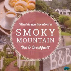 Tell us what you love about a Smoky Mountain Bed & Breakfast?