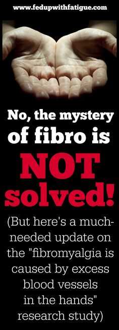 """You may have recently read a news article headlined, """"Fibromyalgia Mystery Finally Solved,"""" which claims fibromyalgia is caused by excess blood vessels in the hands. Here's a much-needed update on the 2013 study that has caused such a stir in the fibromyalgia community."""