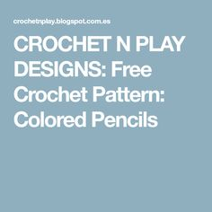 CROCHET N PLAY DESIGNS: Free Crochet Pattern: Colored Pencils
