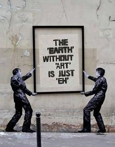 The Earth without art is just 'eh'. Bansky.                                                                                                                                                                                 More #streetart