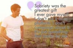 Rob Lowe on Sobriety - Sober Inspirations - Sign up for daily inspirations to help you on your road to sobriety. You can sign up a loved one too.