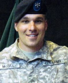 Staff Sgt. Timothy R. McGill, 30, of Ramsey, N.J., assigned to 2nd Battalion, 19th Special Forces Group, Middletown, R.I., was one of three soldiers who died September 21, 2013, at Forward Operating Base Shank, Afghanistan of wounds suffered when enemy forces attacked their unit with small arms fire while conducting range training.