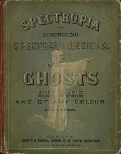 J. H. Brown, Spectropia, or Surprising Spectral Illustions Showing Ghosts Everywhere and of any Colour, London, 1864.