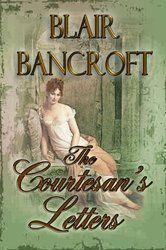 The Courtesan's Letters by Blair Bancroft
