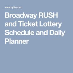 Broadway RUSH and Ticket Lottery Schedule and Daily Planner
