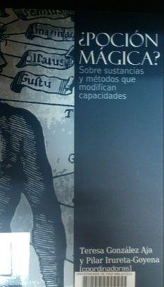 ¿Poción mágica? : sobre sustancias y métodos que modifican capacidades : exposición bibliográfica / Teresa González Aja, Pilar Irureta-Goyena, (coordinadoras)