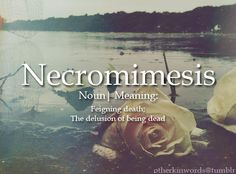 Necromimesis noun   Feigning death; The delusion of being dead