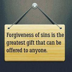 Forgiveness of sins is the greatest gift that can be offered to anyone.   #ForgivenessOfAllSins #ForgivenessThroughJesusChrist #JesusChristCanSaveYou #JesusChristSaves #JesusSaves #GodForgivesAllSins #Sin #Evil #EvilDesiresKilled #EverySinCanBeForgiven #SeekGod #SeekJesusChrist #SeekRighteousness #Holiness #SeekHoliness #God #HolySpiritGuidance #AcceptJesusChrist