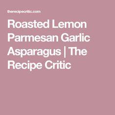 Roasted Lemon Parmesan Garlic Asparagus | The Recipe Critic
