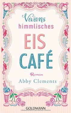 Viviens himmlisches Eiscafé: Roman: Amazon.de: Abby Clements, Sina Hoffmann: Bücher