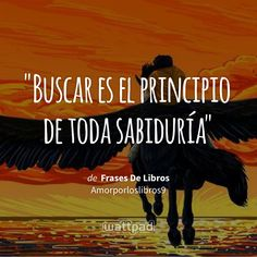 """Buscar es el principio de toda sabiduría"" - de Frases De Libros (en Wattpad) https://www.wattpad.com/244275583?utm_source=ios&utm_medium=pinterest&utm_content=share_quote&wp_page=quote&wp_uname=Verified_Fangirl_6&wp_originator=ki%2FdaKOAX5juU%2Fl241Xoct6iuVmIrOeetvFmlGOdU8o%2F8djEKJEom%2BYfRb58gFur4owYSbfCfI208lc5l0XhY8ATbTmXNhm2EY614X6BPPjiyPaoer0i7L%2FMgdnL7hWT #quote #wattpad"