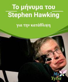 Το μήνυμα του Stephen Hawking για την κατάθλιψη  Παρά τους σωματικούς περιορισμούς του, ο Stephen Hawking αποτελεί παράδειγμα δύναμης και #αντιμετώπισης των δυσκολιών. Δεν έχει επιτρέψει στην #κατάστασή του να τον καταβάλει ψυχολογικά. Ο Stephen Hawking είναι ένας από τους πλέον #αξιοθαύμαστους ανθρώπους της εποχής μας, όχι μόνο χάρη στο λαμπρό του μυαλό αλλά και επειδή αποτελεί παράδειγμα του θριάμβου της ζωής. Γεννήθηκε. #Παράξενα Stephen Hawking, Quotes, Quotations, Quote, Shut Up Quotes
