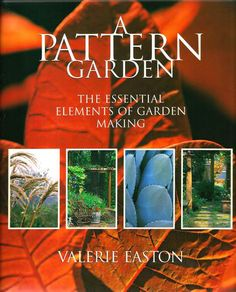 A Pattern Garden: The Essential Elements of Garden Making: Valerie Easton: 9780881927801: Amazon.com: Books