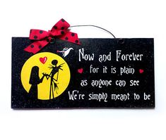 Nightmare Before Christmas sign. Now and Forever we were ment to be. Custom or not. by DiamondDustDesigns on Etsy Christmas Love, Christmas Signs, Christmas Crafts, Xmas, Holiday Signs, Holiday Ideas, Wedding Gift Ornaments, Wedding Gifts, Wedding Ideas