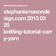 stephaniemasondesign.com 2013 03 20 knitting-tutorial-carry-yarn
