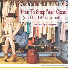 Caitlin Skidmore of Greater Than Rubies shows how you can shop your closet, and find 47 new outfits!