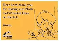 Dear Lord, thank you for making sure Noah had Whitetail Deer on the Ark. Bow Hunting Deer, Whitetail Hunting, Deer Camp, Hunting Girls, Turkey Hunting, Hunting Humor, Hunting Quotes, Fishing Quotes, Funny Hunting