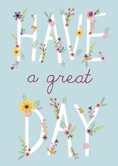 Have a Great Day, lettering, easter, greeting card, flowers, type, lettering, design, colour, illustration