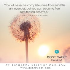 By author, Richard Carlson - Don't Sweat the Small Stuff. Uplifting Quotes, Inspirational Quotes, Sweat Quotes, Quotes To Live By, Me Quotes, Richard Carlson, Finding Happiness, Beyond Words, Having A Bad Day