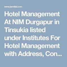 Hotel Management At NIM Durgapur in Tinsukia listed under Institutes For Hotel Management with Address, Contact Number, Reviews