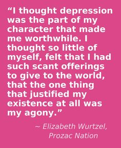 nice Sad And Depressing Quotes :–Elizabeth Wurtzel, Prozac Nation Prozac Nation, Daily Quotes, Book Quotes, Me Quotes, Depression Quotes, Hopeless Love, Understanding Depression, Truth Of Life, Mental Health