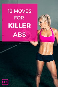 12 Moves For Killer Abs. Abs are made in the kitchen, but you can also shape and tone them!