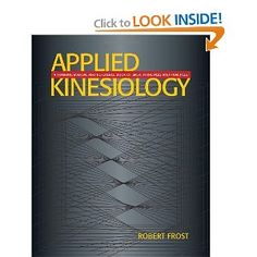 Applied Kinesiology: A Training Manual and Reference Book of Basic Principles and Practices --- http://www.amazon.com/Applied-Kinesiology-Reference-Principles-Practices/dp/1556433743/?tag=wwwcrossfitfu-21