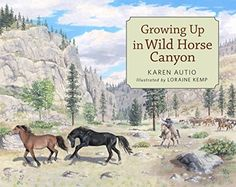 Growing Up in Wild Horse Canyon - Kindle edition by Autio, Karen, Kemp, Loraine. Children Kindle eBooks @ Amazon.com.