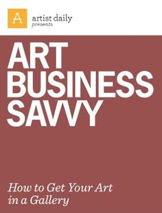 Precious Free Books: Art Business Savvy: How to Get Your Art in a Galle...