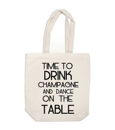 canvas tote bag - Time to Drink Champagne and Dance on the Table - book bag, diaper bag, purse - made to order