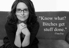 Bitches get stuff done