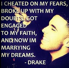 Cheated On My Fears, Broke Up With My Doubts, Got Engaged To My Faith, And Now I'm Marrying My Dreams!