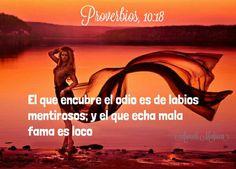Proverbios, 10:18 - El que encubre el odio es de labios mentirosos; y el que echa mala fama es loco.