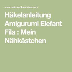 Häkelanleitung Amigurumi Elefant Fila : Mein Nähkästchen