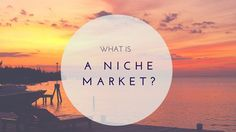 Niche markets: What are they, and how can you make money from them?