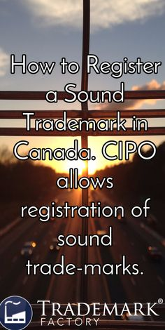 How to Register a Sound Trademark in Canada. CIPO allows registration of sound trade-marks.