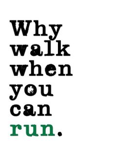 Why walk when you can run?   #running #motivation