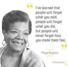 """""""People will forget what you did & said but not how you made them feel."""" #MayaAngelou #quote #inspiration #RIP"""