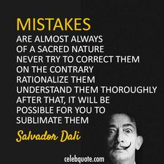 "Salvador Dali - ""Mistakes are almost always of a sacred nature. Never try to correct them. On the contrary: rationalize them, understand them thoroughly. After that, it wil"" Wisdom Quotes, Quotes To Live By, Life Quotes, Salvador Dali Quotes, Mistake Quotes, Artist Quotes, Different Quotes, Word Up, Word Porn"