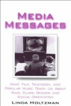 Media Messages: What Film, Television, and Popular Music Teach Us about Race, Class, Gender and Sexual Orientation by Linda Holtzman M.E. Sharpe (2000), Edition: 1, Paperback, 376 pages