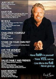 Have faith in yourself. Think YES, not no. Live life to the full. Never give up. ~ Sir Richard Branson