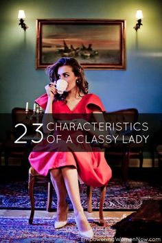 Being female is a matter of birth, being a woman is a matter of age, but being a lady is a matter of choice. Here are the 23 signs of a classy lady....